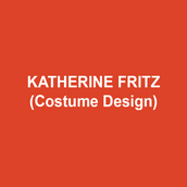 """KATHERINE FRITZ (Costume Design) is a costume designer, writer, and educator, with five years in the classroom at DTC's Summer on Stage. Recent design work at Signature Theatre, Arden Theatre Company, Theatre Exile (Barrymore Nomination, Outstanding Costume Design), Act II Playhouse, InterAct Theatre Company, Philadelphia Artists' Collective (Resident Designer, 7 seasons), among many others. As a writer, her work on her blogs Ladypockets and I Am Begging My Mother Not To Read This Blog has been critically acclaimed and read by millions. Publications include The New York Times, The Washington Post, American Theatre Magazine, and MTV Style. This year, Katherine raised over $72,000 for education-based charities in a viral political stunt to """"buy"""" her senator's vote. Katherine is a 2017 finalist for the F. Otto Haas Award for an Emerging Theatre Artist.         katherinefritz.com"""