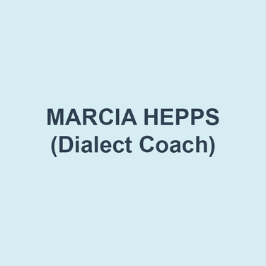 MARCIA HEPPS (Dialect Coach). As well as dialect coaching, Marcia is an actor, director, yoga teacher, and green activist. Working with this DTC cast, crew, and design team has been a true joy. Love and thanks to Bud for bringing me on.