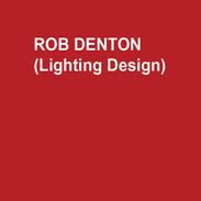 ROB DENTON (Lighting Design)