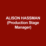 ALISON HASSMAN (Production Stage Manager) is thrilled to be at DTC.  New York: Hamilton, The Nutcracker (New York City Ballet, Lincoln Center), Macy's Thanksgiving Day Parade, Me and the Girls (Roundabout, with Alan Cumming), Cherry Lane, Westside Theatre, 59E59, the York, 24 Hour Play Company.  Regional: McCarter, Two River, Pennsylvania Shakespeare Festival, Theater Horizon, Trinity Rep, Bristol Riverside, Premiere Stages, Philadelphia Theatre Company.  Endless gratitude to Bud, Rachel, Maggie, and Emily.  As always, for CW and AS.