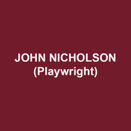 JOHN NICHOLSON (Playwright) John Nicholson is a writer, director, and performer. He is Co-Artistic Director of Peepolykus, with whom he has toured throughout the UK and worldwide since 1995. As a writer, his work includes Dracula: The Bloody Truth (Le Navet Bete, 2017); The Massive Tragedy of Madame Bovary, co-written with Javier Marzan for Peepolykus (Liverpool Everyman, 2016); and The Hound of the Baskervilles, co-written with Steven Canny for Peepolykus (West Yorkshire Playhouse, 2007). He has also written extensively for BBC Radio, including Richard's Rampage, and the four-part series Trespasser's Guide to the Classics (2015). As an actor, he has numerous television credits, particularly across the BBC and ITV.