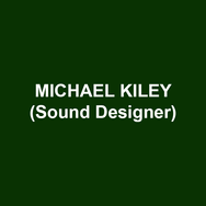 MICHAEL KILEY (Sound Design and Original Music). Original Work: Close Music for Bodies (FringeArts Festival); As The Eyes of the Seahorse (HERE Arts Center); Kuerner Sounds (Brandywine River Museum); With Happiness for You, World (American Composers Forum); The Empty Air, Animina and Grindstone Devotional (GPS controlled installations via iTunes, Google). Theatrical Work: The Gap (Azuka Theatre, Barrymore Award Winner); The Invisible Hand (Theatre Exile, Barrymore Award Winner); Mr. Burns - A Post Electric Play (The Wilma Theater); Ludic Proxy (The Play Company); As You Like It, Hamlet, Rosencrantz and Guildenstern Are Dead (The Acting Company); John, Stinky Cheese Man (Arden Theatre Company). Dance Work: Thank You for Coming: Attendance (Faye Driscoll); Otro Teatro (luciana achugar); The Garden, Takes (Nichole Canuso Dance Company); Only Sleeping (SubCircle); The Shame Symposium, The Vulgar Early Works (Chelsea and Magda).