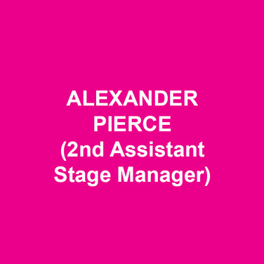 ALEXANDER PIERCE(2nd Assistant Stage Manager) is thrilled to be working on this exciting new project at DTC! Recent Favorites: MAMMA MIA! National Tour, DISGRACED (Philadelphia Theatre Company), MARY POPPINS, MEMPHIS, 9 TO 5 THE MUSICAL, PRIVATE LIVES, AND THEN THERE WERE NONE (Walnut Street Theatre), BILLY ELLIOT, GREASE (Ogunquit Playhouse), BECOMING CUBA (Huntington Theatre Company), WICKED 1st National Tour (SM Intern). Graduate of Emerson College.