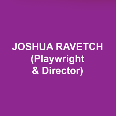 JOSHUA RAVETCH (Playwright & Director) is thrilled to return to the Delaware Theatre Company where he wrote and directed Go Figure: The Randy Gardner Story starring Olympic skating champions, Randy Gardner and Tai Babilonia and featuring skating legend, Dorothy Hamill. Ravetch also co-created and directed Wishful Drinking, Carrie Fisher's smash-hit-one-woman show which opened at The Geffen Playhouse and enjoyed a successful Broadway run. Fisher and Ravetch were working on the sequel at the time of her passing which was to be titled, Wishful Drinking Strikes Back. His other one-person shows include, A Step in Time: A Musical Memoir, that starred film legend, Dick Van Dyke and was staged on the rooftops of London at The Geffen Playhouse with Van Dyke singing his signature songs from Mary Poppins and Chitty Chitty Bang Bang. Ravetch and Van Dyke co-created the show with Ravetch directing. Ravetch also wrote and directed The Astronomer with Academy Award winner Shirley Jones; Writer's Cramp with Emmy winner Holland Taylor and Tony nominated, Douglas Sills. He also wrote and directed Chasing Mem'ries at Los Angeles' Geffen Playhouse with Tony winner Tyne Daly and Academy nominated, Robert Forster with lyrics by Alan and Marilyn Bergman and music by Michel LeGrand, Marvin Hamlisch and Dave Grusin. That play was the recipient of the Edgerton New Play Award. Forster also  starred with Brooke Shields in Ravetch's play, Beacon at The Egyptian Theatre. His play, Girders ran for a year at L.A.'s Coast Playhouse. Other plays include, Light Bulb at the NoHo Arts Center Theatre, Periscope Up directed by Star Trek veteran, Jonathan Frakes and Onward: The Diana Nyad story, starring Nyad who, at the age of sixty-four, swam 111 miles from Cuba to Florida - the longest distance any human being has ever accomplished. Ravetch also directed productions of The Seagull, by Anton Chekhov,  The Big Knife, by Clifford Odets (also starring Robert Forster) and Deathtrap by Ira Levin. His television credits include, Joan of Arcadia for CBS, Titan for TNT, Horseshoe Bay for Warner Brothers and Yesterday for Laura Ziskin Productions. His play Off Sides was optioned by Miramax as a feature film and his feature The Icarus Probes is in development at Universal Pictures. Ravetch, a graduate of the Stella Adler Conservatory in Manhattan took over Ms. Adler's script interpretation classes which he taught before assuming the post of artistic director. Ravetch is slated to return to Delaware next year with his next one woman show, Beverly Johnson: Naked, starring supermodel Beverly Johnson who was the first black woman on the cover of American Vogue, changing the notion of beauty in America.