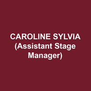 CAROLINE SYLVIA (Assistant Stage Manager) is excited to join Delaware Theater Company for her first season after receiving her BA in Theatre from DeSales University. Regional: Alice and Wonderland, Shakespeare for Kids (Pennsylvania Shakespeare Festival); Miss Bennett: Christmas at Pemberley, Into the Woods, Godspell, The Crucible, Charley's Aunt (DeSales University). Thanks to mom, dad, and Sam for your love and support.
