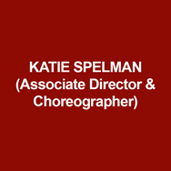 KATIE SPELMAN (Associate Director and Associate Choreographer) is a New York based artist who most recently choreographed Oklahoma! at Goodspeed Opera House.  Associate credits include Amelie, American Psycho, and Once (Broadway) as well as Joan of Arc, What's It All About, and Brooklynite (Off-Broadway). Katie has choreographed for Lookingglass, Court Theatre, Paramount Theater, Timeline, The Hypocrites, Asolo Repertory, Redmoon, The Inconvenience, Northwestern University, and Chicago Shakespeare Theatre.  Katie is a graduate of Northwestern University and a member of SDC and AEA.
