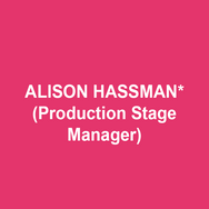 "ALISON HASSMAN (Production Stage Manager)  is thrilled to do another show with DTC, after Something Wicked This Way Comes and Heisenberg earlier this season.  New York: Hamilton, The Nutcracker (New York City Ballet, Lincoln Center), ""Macy's Thanksgiving Day Parade,"" A Gentleman and his Ladies (Roundabout, with Alan Cumming), Cherry Lane, Westside Theatre, 59E59, the York, 24 Hour Play Company.  Regional: McCarter, Two River, 5 seasons with Pennsylvania Shakespeare Festival, Theater Horizon, Trinity Rep, Bristol Riverside, Premiere Stages, Philadelphia Theatre Company.  Endless gratitude to Bud and Emily.  As always, for CW and AS."
