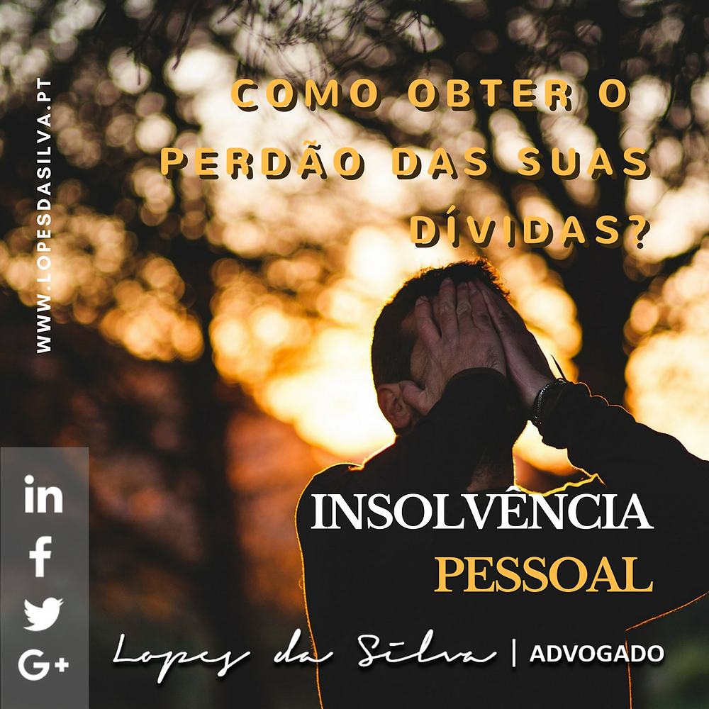 Insolvência, Penhoras, Perdão de Dívidas, Exoneração do Passivo Restante, Advogado Insolvência, Lopes da Silva Advogado