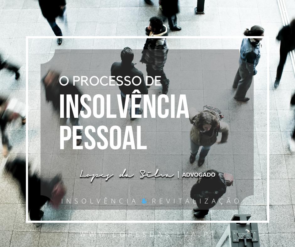 Processo de Insolvência Pessoal, lopes da silva advogado, insolvencia, revitalizacao