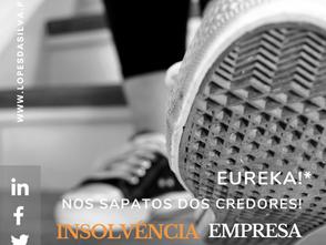 Eureka!* O processo de insolvência da empresa nos sapatos dos credores!