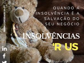 INSOLVÊNCIAS 'R US - Quando a insolvência é a salvação do seu negócio.