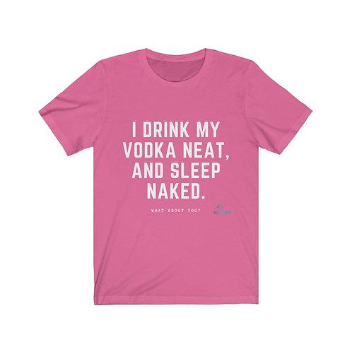 I Drink Vodka Neat - T-shirt (W)