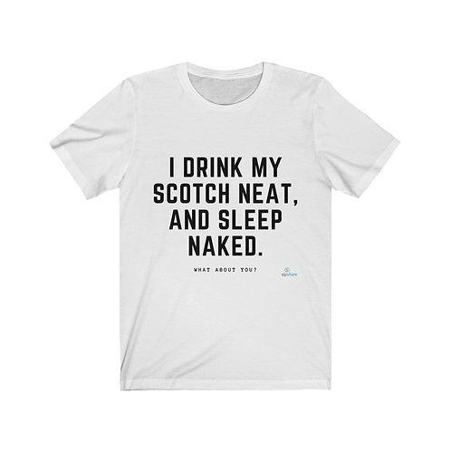 I Drink Scotch Neat - T-shirt