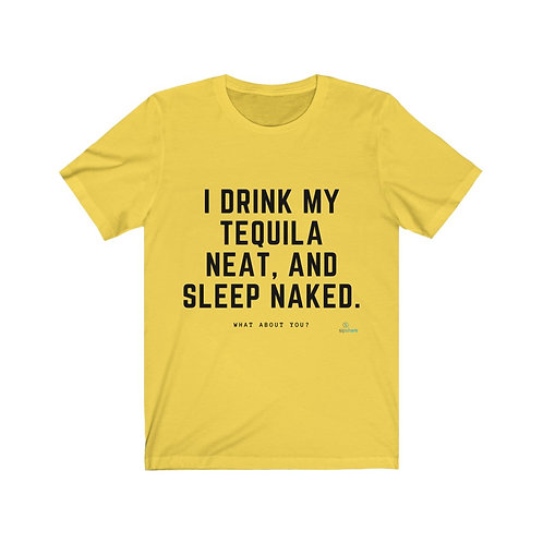 I Drink Tequila Neat - T-shirt