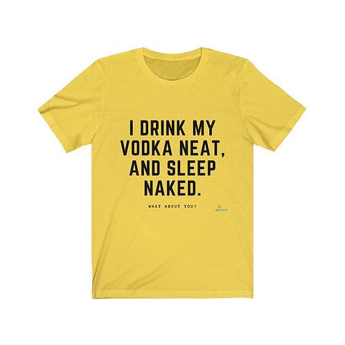 I Drink Vodka Neat - T-shirt