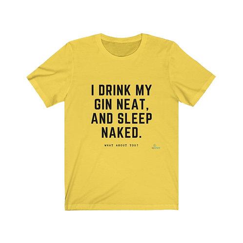 I Drink Gin Neat - T-shirt