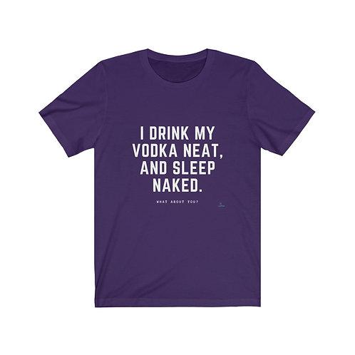 I drink my vodka - T-shirt