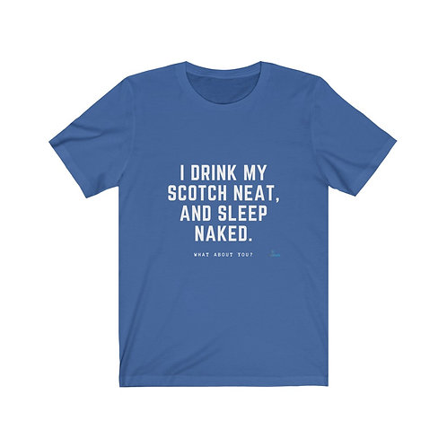 I drink my scotch - T-shirt