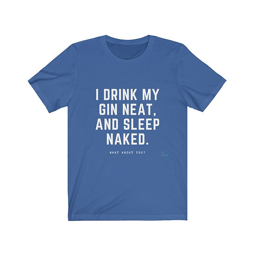 I Drink Gin Neat - T-Shirt (W)