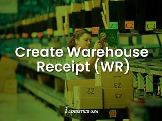 Create Warehouse Receipt (WR)