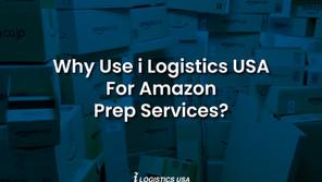Why use i Logistics USA for Amazon PREP Services?