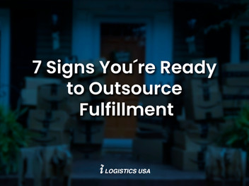 7 Signs You're Ready to Outsource Fulfillment