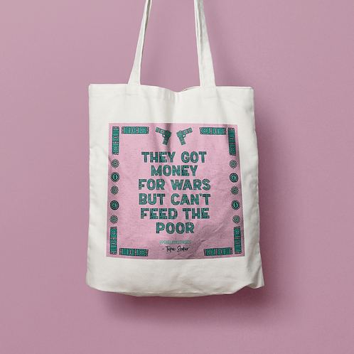 """SHELBY X STUDIOS / """"They Got Money For Wars But Can't Feed The Poor""""TOTE"""