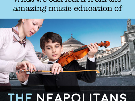 The powerful, comprehensive music education of the Neapolitans and what we can learn from them today