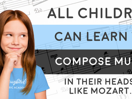 All children can compose in their heads like Mozart, it's not a special skill