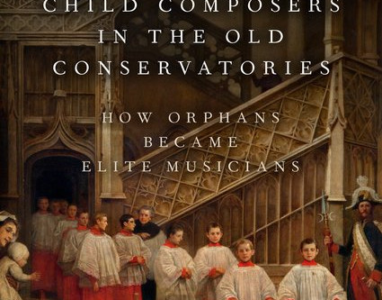 "Robert O. Gjerdingen Releases New Book: ""Child Composers in the Old Conservatories"""