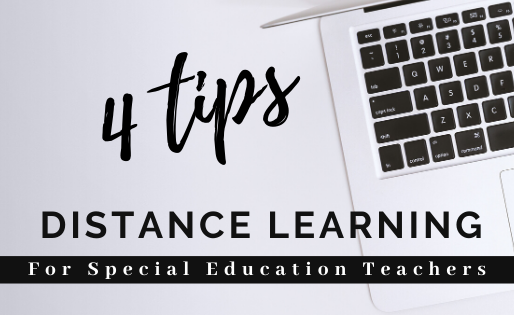 4 Tips: Distance Learning for Special Education Teachers