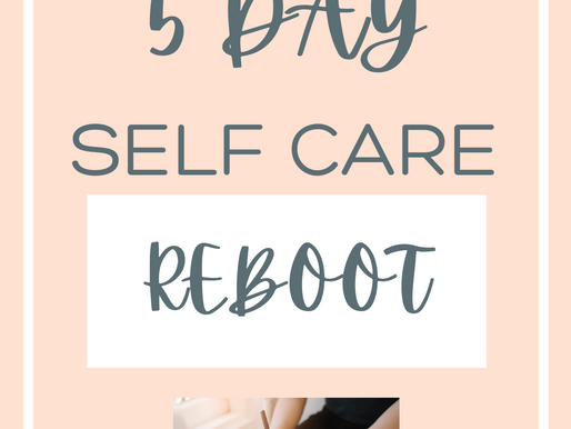 Your Complete Guide to Reboot Your Self Care in 5 Days