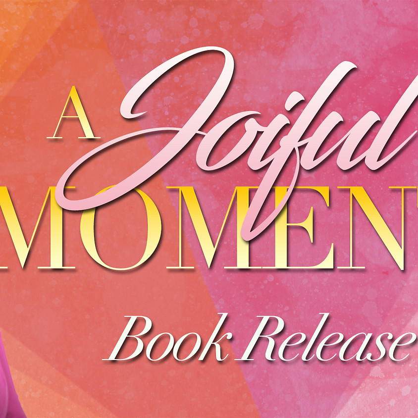 """""""A Joiful Moment"""" Book Release"""