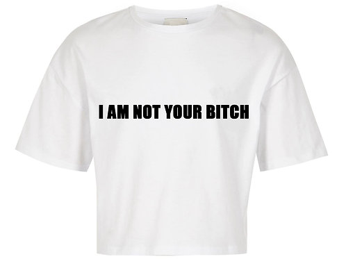 'I am not your bitch' tee