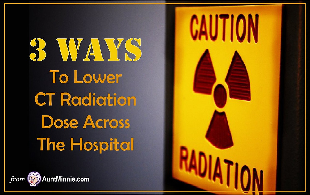 3 Ways To Lower CT Radiation Dose Across The Hospital