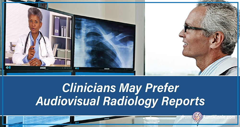 Clinicians May Prefer Audiovisual Radiology Reports