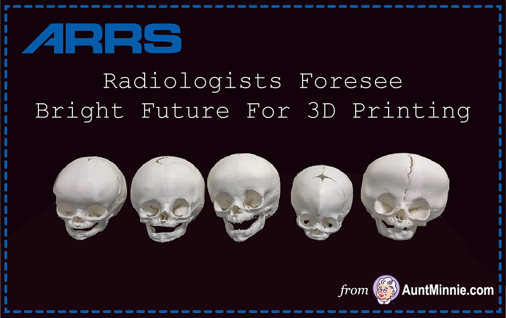 ARRS: Radiologists Foresee Bright Future For 3D Printing
