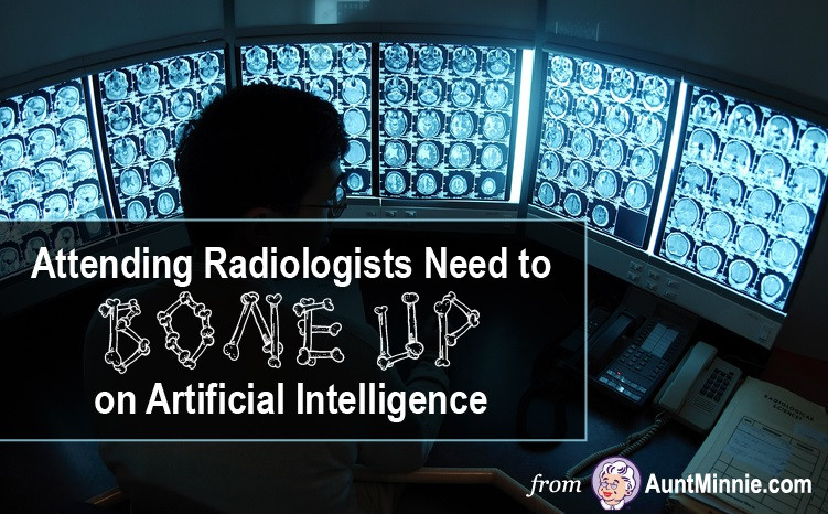 Attending Radiologists Need to Bone Up on AI