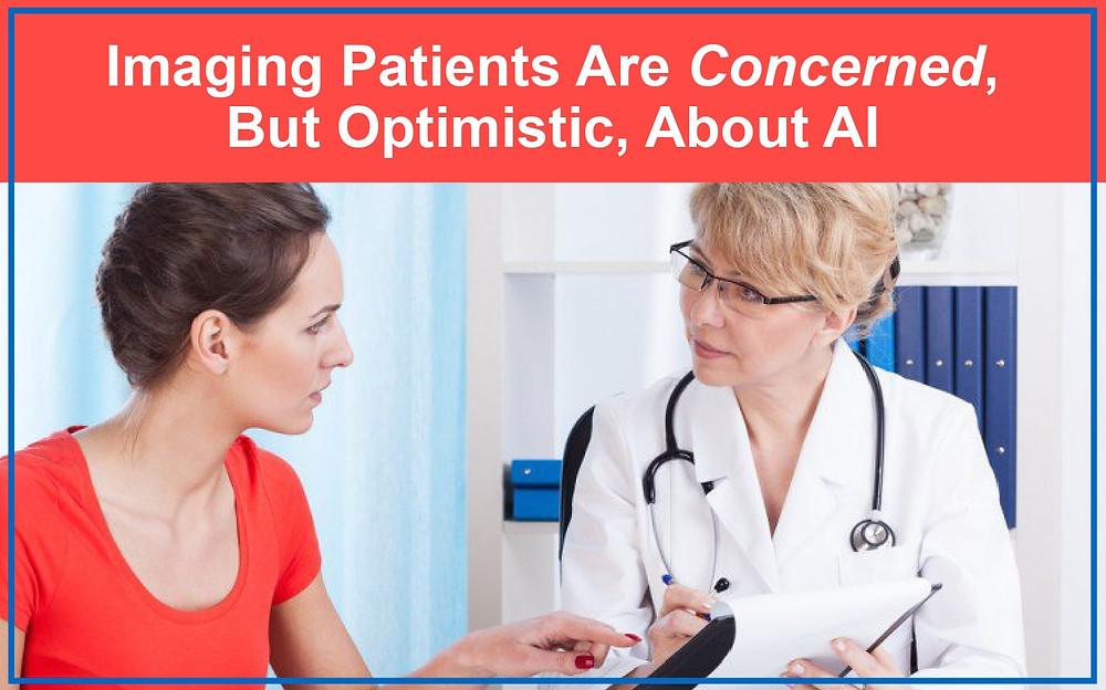 Imaging Patients Are Concerned, But Optimistic, About AI
