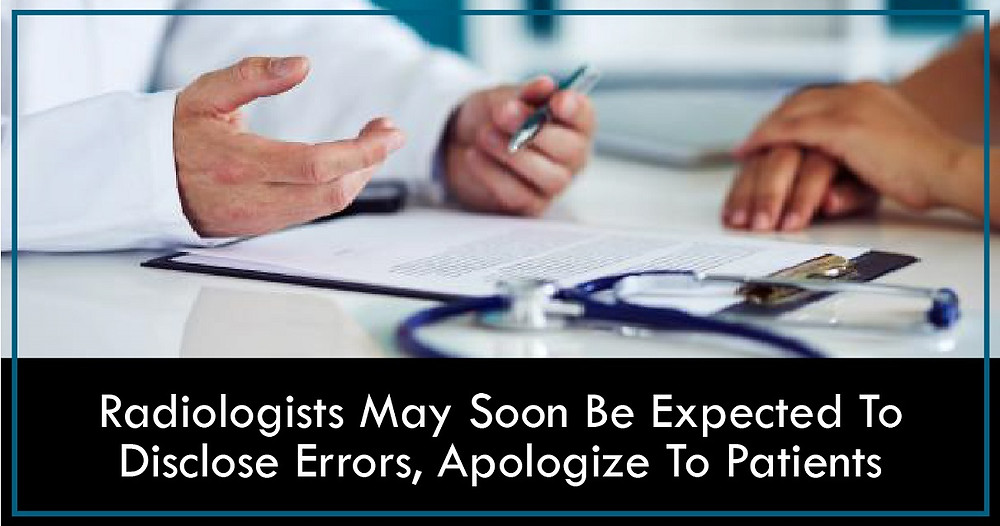 Radiologists May Soon Be Expected To Disclose Errors, Apologize To Patients