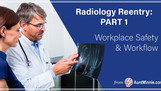 Radiology Reentry: PART 1 - Workplace Safety & Workflow