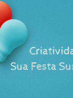 Criatividade e a Festa Sustentável