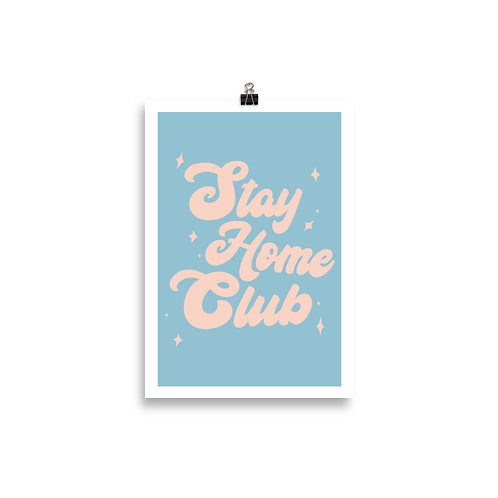 Stay Home Club - 8 x 12 Poster