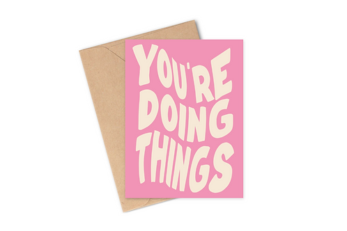 You're Doing Things - Greeting Card