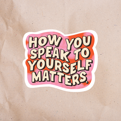 How You Speak To Yourself Matters - Sticker