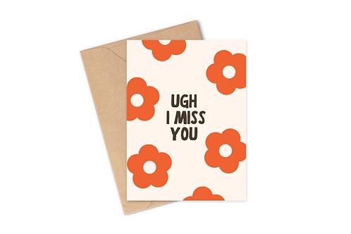 Ugh I Miss You - Card