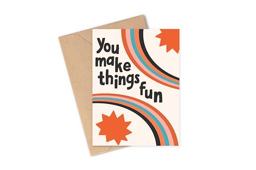 You Make Things Fun - Card