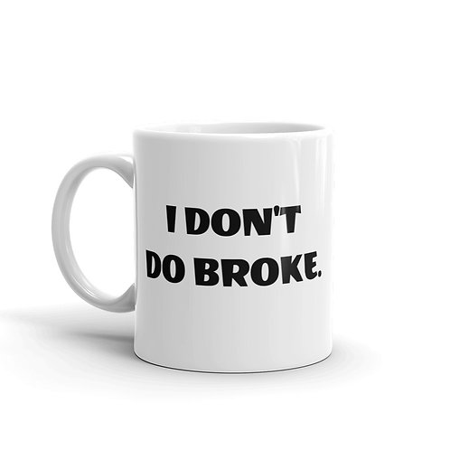 """I DON'T DO BROKE GFB MUG"""