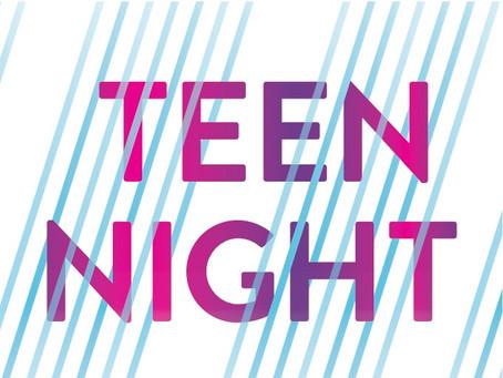 TEEN NIGHT  FEB 3, 2017 8:00pm - 12midnight