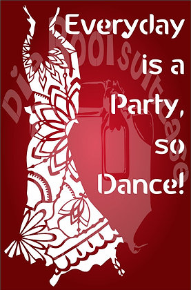 Every day is a party so Dance